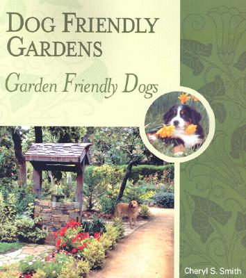Dog Friendly Gardens, Garden Friendly Dogs By Smith, Cheryl S.